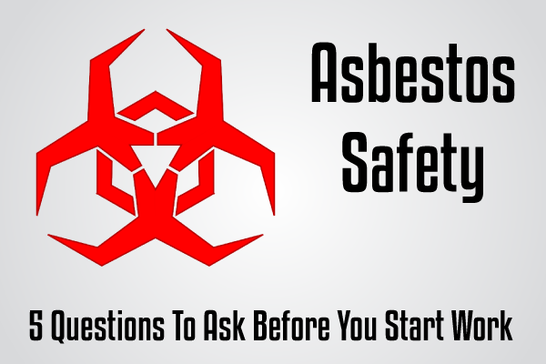 Asbestos Removal - 5 Questions To Ask Before You Start Work