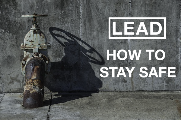 Lead Contamination: How To Stay Safe